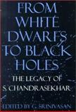 From White Dwarfs to Black Holes : The Legacy of S. Chandrasekhar, , 0226769976