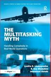 The Multitasking Myth : Handling Complexity in Real-World Operations, Loukopoulos, Loukia D. and Dismukes, R. Key, 0754679977