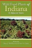 Wild Food Plants of Indiana and Adjacent States, Alan J. McPherson, 1425969976