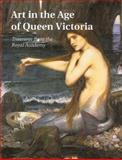 Art in the Age of Queen Victoria : Treasures from the Royal Academy of Arts Permanent Collection, , 0300079974