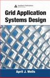 Grid Application Systems Design, Wells, April J., 0849329973