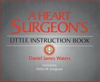 A Heart Surgeon's Little Instruction Book, Waters, Daniel J., 094221997X