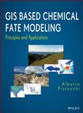 GIS Based Chemical Fate Modeling : Principles and Applications, Pistocchi, Alberto, 1118059972