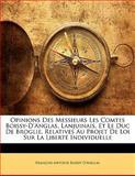Opinions des Messieurs les Comtes Boissy-D'Anglas, Lanjuinais, et le Duc de Broglie, Relatives Au Projet de Loi Sur la Liberté Individuelle, Francois Antoine Boissy D'Anglas, 1141109972