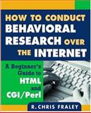 How to Conduct Behavioral Research over the Internet : A Beginner's Guide to HTML and CGI/Perl, Fraley, R. Chris, 1572309970