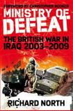 Ministry of Defeat : The British in Iraq 2003-2009, North, Richard, 1441169970