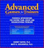 Advanced Games for Trainers : Powerful Interventions for Solving Team, Group, and Organizational Problems, Napier, Rodney and Gershenfeld, Matti K., 0070459975
