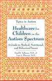 Healthcare for Children on the Autism Spectrum : A Guide to Medical, Nutritional, and Behavioral Issues, Volkmar, Fred R. and Wiesner, Lisa A., 0933149972