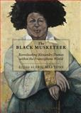 The Black Musketeer : Reevaluating Alexandre Dumas Within the Francophone World, Martone, Eric, 1443829978
