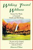 Walking Toward Wellness, Sharon O'Shea, 1475989970