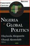 Nigeria in Global Politics : Twentieth Century and Beyond, Abegunrin, Olayiwola and Akomolafe, Olusoji, 1594549974