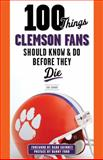 100 Things Clemson Fans Should Know and Do Before They Die, Lou Sahadi, 1600789978