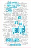 You Are Not a Gadget, Jaron Lanier, 0307389979