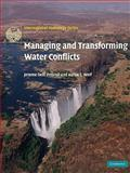 Managing and Transforming Water Conflicts, Delli Priscoli, Jerome and Wolf, Aaron T., 0521129974