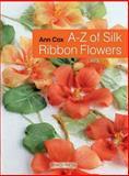 A-Z of Silk Ribbon Flowers, Ann Cox, 1844489973
