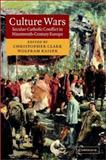 Culture Wars : Secular-Catholic Conflict in Nineteenth-Century Europe, , 0521809975