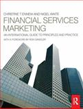 Financial Services Marketing : An International Guide to Principles and Practice, Ennew, Christine and Waite, Nigel, 0750669977