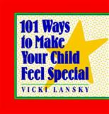 101 Ways to Make Your Child Feel Special, Lansky, Vicki, 0809239973