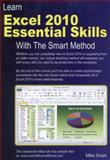 Learn Excel 2010 Essential Skills with the Smart Method, Mike Smart, 0955459974