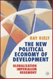 The New Political Economy of Development : Globalization, Imperialism, Hegemony, Kiely, Ray, 140399997X