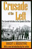 Crusade of the Left : The Lincoln Battalion in the Spanish Civil War, Rosenstone, Robert A., 1412809975