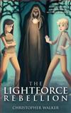 The Lightforce Rebellion, Christopher Walker, 1475109970