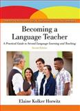 Becoming a Language Teacher : A Practical Guide to Second Language Learning and Teaching, Horwitz, Elaine K., 0132489988