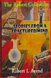 Stories from a Fractured Mind, Robert Arend, 1495279987
