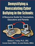 Demystifying and Deescalating Cyber Bullying in the Schools, Barbara Trolley and Contance Hanel M.S.E.d., 1591139988