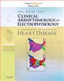 Clinical Arrhythmology and Electrophysiology : A Companion to Braunwald's Heart Disease, Issa, Ziad and Miller, John M., 1416059989