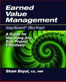 Earned Value Management Using Microsoft Office Project : A Guide for Managing Any Size Project Effectively, Dayal, Sham, 1932159983
