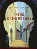 Think Criminology, Fuller, John R., 0073379980