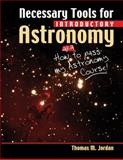 Necessary Tools for Introductory Astronomy: Aka How to Pass My Astronomy Course!, Jordan, Thomas, 0757569986