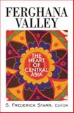 Ferghana Valley : The Heart of Central Asia, Frederick S. Starr, 0765629984