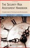 The Security Risk Assessment Handbook : A Complete Guide for Performing Security Risk Assessments, Landoll, Douglas J., 0849329981