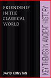 Friendship in the Classical World, Konstan, David, 0521459982
