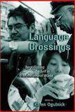 Language Crossings : Negotiating the Self in a Multicultural World, Ogulnick, Karen, 0807739987