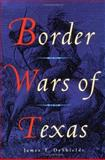 Border Wars of Texas, DeShields, James T., 0938349988