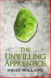 The Unwilling Apprentice (the Unwilling #2), Heidi Willard, 1499759983