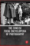 The Concise Focal Encyclopedia of Photography : From the First Photo on Paper to the Digital Revolution, Osterman, Mark, 024080998X