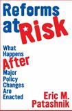 Reforms at Risk : What Happens after Major Policy Changes Are Enacted, Patashnik, Eric M., 0691119988