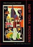 New York Modern : The Arts and the City, Scott, William B. and Rutkoff, Peter M., 0801859980