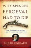 Why Spencer Perceval Had to Die, Andro Linklater, 0802779980