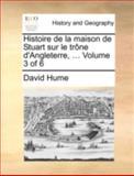 Histoire de la Maison de Stuart Sur le Trône D'Angleterre, David Hume, 114071998X