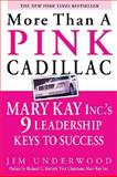 More Than a Pink Cadillac : Mary Kay Inc. 's Nine Leadership Keys to Success, Underwood, Jim, 0071439986