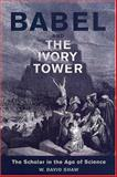 Babel and the Ivory Tower : The Scholar in the Age of Science, Shaw, David W. and Shaw, W. David, 0802079989