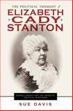 The Political Thought of Elizabeth Cady Stanton : Women's Rights and the American Political Traditions, Davis, Sue, 0814719988