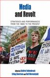 Media and Revolt : Strategies and Performances from the 1960s to the Present, Erling Sivertsen, Kathrin Fahlenbrach, Rolf Werenskjold, 0857459988