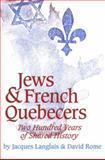 Jews and French Quebecers : Two Hundred Years of Shared History, Langlais, Jacques and Rome, David, 0889209987