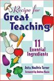 Recipe for Great Teaching : 11 Essential Ingredients, Moultrie Turner, Anita, 0761939989